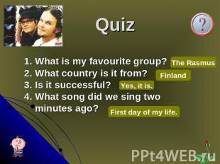Quiz 1. What is my favourite group?2. What country is it from?3. Is it successfu