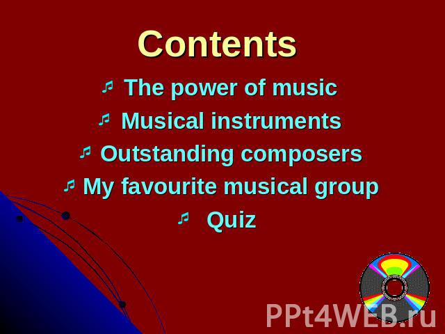 Contents The power of musicMusical instrumentsOutstanding composersMy favourite musical groupQuiz