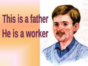 This is a father He is a worker