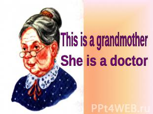 This is a grandmother She is a doctor
