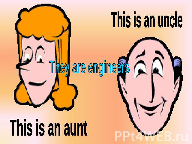 This is an uncle They are engineers This is an aunt