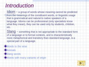 Introduction Idiom - a group of words whose meaning cannot be predicted from the