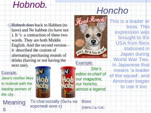 Slang words.Hobnob. Hobnob does back to Habben (to have) and Ne habben (to have
