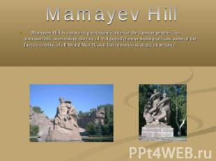 Mamayev Hill Mamayev Hill is a place of great significance for the Russian peopl