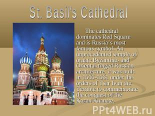 St. Basil's Cathedral The cathedral dominates Red Square and is Russia's most fa