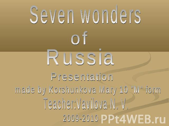 Seven wonders of Russia Presentation made by Korshunkova Mary 10