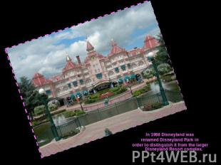 In 1998 Disneyland wasrenamed Disneyland Park in order to distinguish it from th