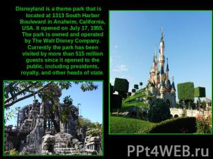 Disneyland is a theme park that is located at 1313 South Harbor Boulevard in Ana