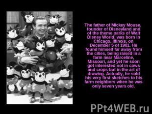 The father of Mickey Mouse, founder of Disneyland and of the theme parks of Walt