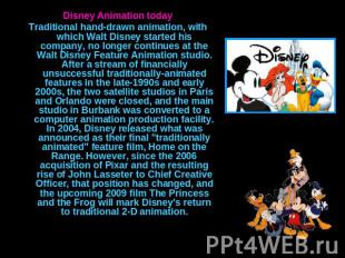 Disney Animation todayTraditional hand-drawn animation, with which Walt Disney s