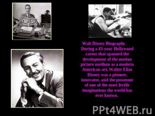 Walt Disney Biography During a 43-year Hollywood career that spanned the develop