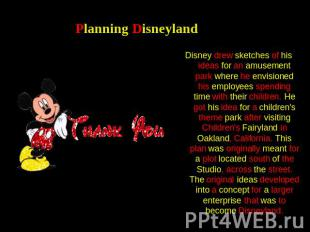 Planning Disneyland Disney drew sketches of his ideas for an amusement park wher