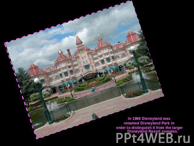 In 1998 Disneyland wasrenamed Disneyland Park in order to distinguish it from the larger Disneyland Resort complex.