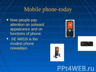 Mobile phone-today Now people pay attention on outward appearance and on functio