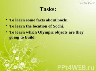 Tasks:To learn some facts about Sochi.To learn the location of Sochi.To learn wh