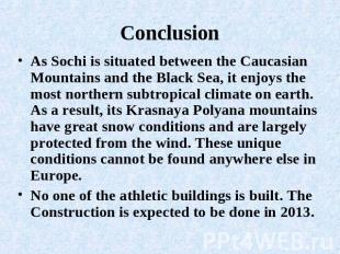 Conclusion As Sochi is situated between the Caucasian Mountains and the Black Se