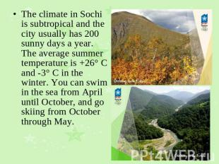 The climate in Sochi is subtropical and the city usually has 200 sunny days a ye