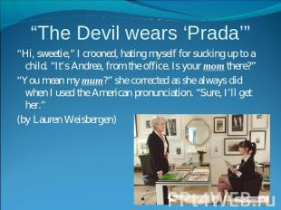"""The Devil wears 'Prada'"" ""Hi, sweetie,"" I crooned, hating myself for sucking up"
