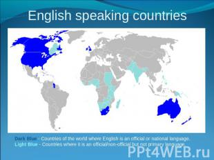 English speaking countries Dark Blue - Countries of the world where English is a