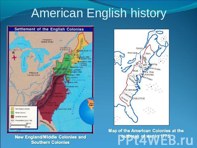 American English history New England/Middle Colonies and Southern Colonies Map of the American Colonies at the outbreak of war in 1775.