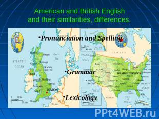 American and British Englishand their similarities, differences. Pronunciation a