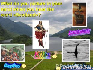 What do you picture in your mind when you hear the word «Scotland»? Kilts Scotch