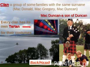 Clan-a group of some families with the same surname (Mac Donald, Mac Gregory, Ma