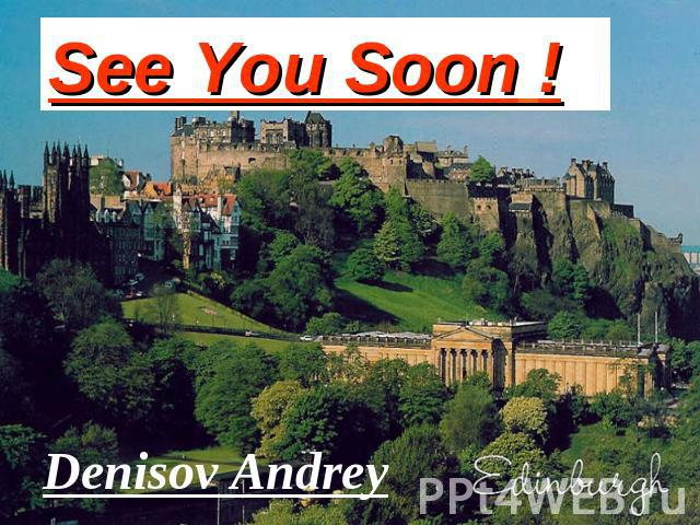 See You Soon ! Denisov Andrey