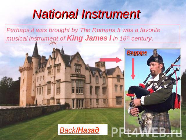 National Instrument Perhaps,it was brought by The Romans.It was a favorite musical instrument of King James I in 16th century.