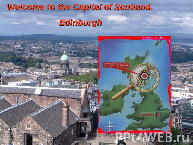 Welcome to the Capital of Scotland. Edinburgh