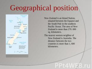 Geographical position New Zealand is an Island Nation, situated between the Equa