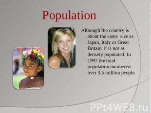 Population Although the country is about the same size as Japan, Italy or Great