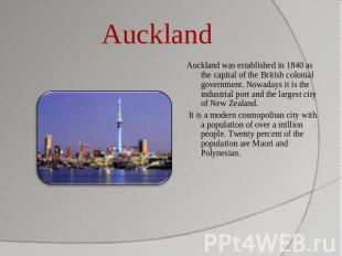 Auckland Auckland was established in 1840 as the capital of the British colonial