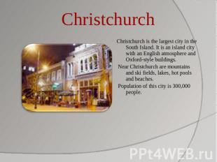 Christchurch Christchurch is the largest city in the South Island. It is an isla