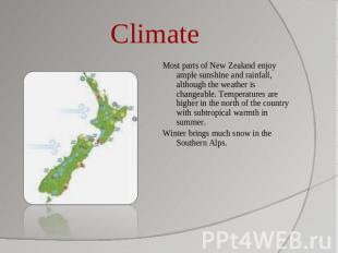 Climate Most parts of New Zealand enjoy ample sunshine and rainfall, although th