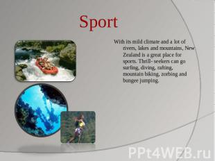 Sport With its mild climate and a lot of rivers, lakes and mountains, New Zealan