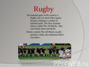 Rugby The national sport of the country is Rugby, but it is more than a game, be