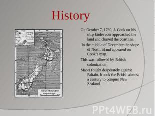History On October 7, 1769, J. Cook on his ship Endeavour approached the land an