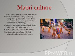 "Maori culture ""Pakeha"" is the Maori name for all white people.""Haka"" is a war da"