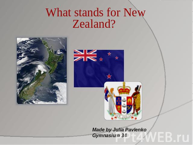 What stands for New Zealand? Made by Julia PavlenkoGymnasium 34