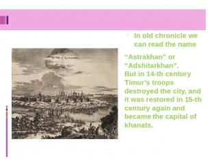 "In old chronicle we can read the name ""Astrakhan"" or ""Adshitarkhan"". But in 14-t"