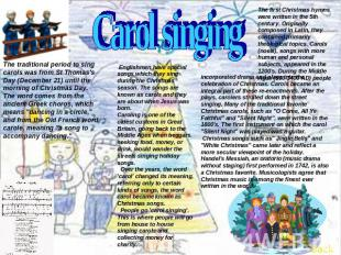 Carol singing The traditional period to sing carols was from St Thomas's Day (De