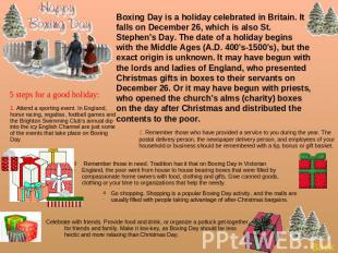 Boxing Day is a holiday celebrated in Britain. It falls on December 26, which is