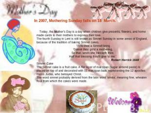 In 2007, Mothering Sunday falls on 18 March. Today, the Mother's Day is a day wh
