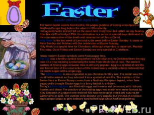 Easter Easter 2007 is on April 8 th The name Easter comes from Eostre, the pagan
