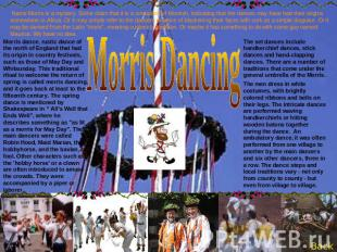 Name Morris is a mystery. Some claim that it is a corruption of Moorish, indicat