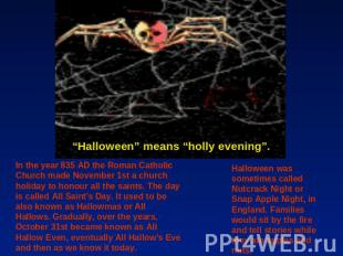 """Halloween"" means ""holly evening"". In the year 835 AD the Roman Catholic Church"