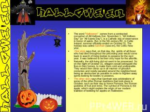 "The word ""Halloween"" comes from a contracted corruption of All Hallows Eve. Nove"