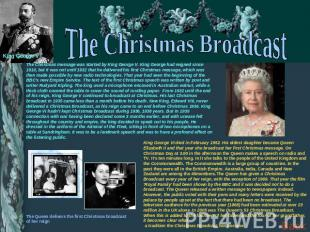 The Christmas Broadcast The Christmas message was started by King George V. King