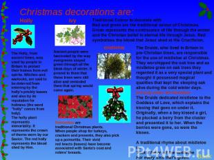 Christmas decorations are: Holly ivy The Holly, from ancient times, was used by